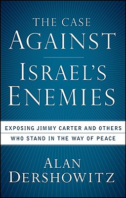 The Case Against Israel's Enemies By Dershowitz, Alan M.