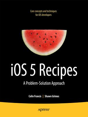 Ios 5 Recipes By Grimes, Shawn/ Francis, Colin